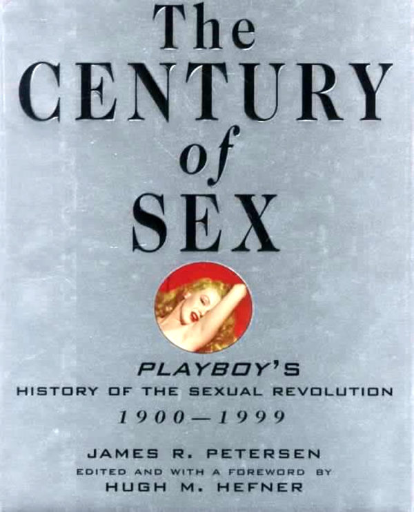 The Century of Sex: Playboy's History of the Sexual Revolution, 1900-1999