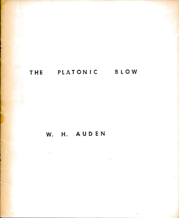 THE PLATONIC BLOW - W. H. AUDEN 1965 - © 1965 The Dietrich Von Buttfükel Gobble Grope Fellowship. Printed by the FUCK YOU press.