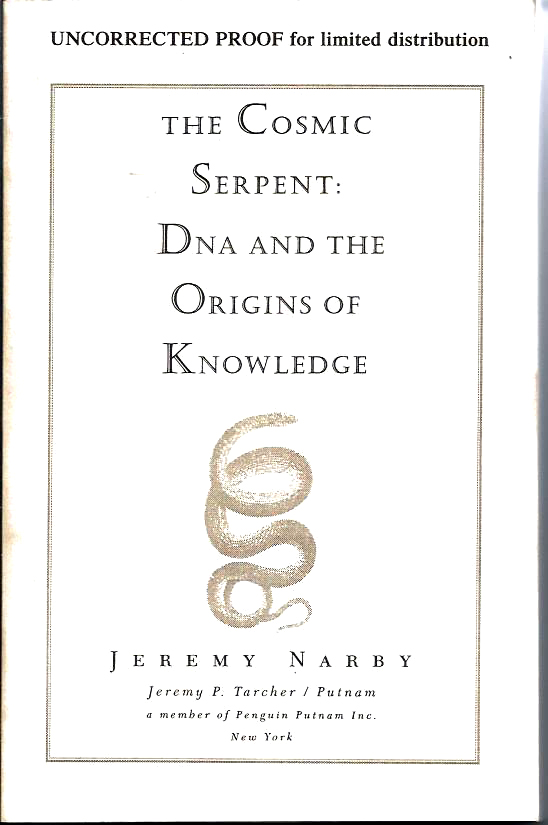 UNCORRECT PROOF: The Cosmic Serpent: DNA and the Origins of Knowledge