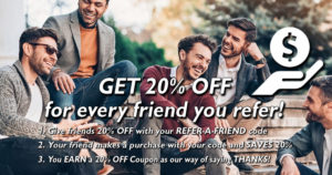 REFER-A-FRIEND get 20% OFF for every friend you refer!