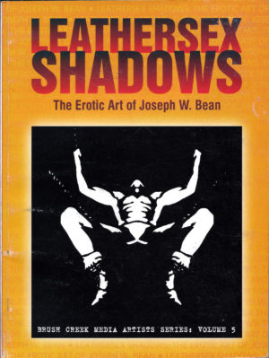 LEATHERSEX SHADOWS - The Erotic Art of Joseph W. Bean